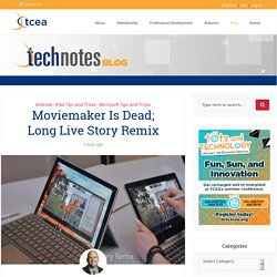 Moviemaker Is Dead; Long Live Story Remix - TechNotes Blog - TCEA