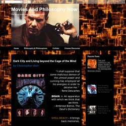 Movies and Philosophy Now: Dark City and Living beyond the Cage of the Mind