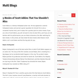 5 Movies of Scott Adkins That You Shouldn't Miss – Multi Blogs