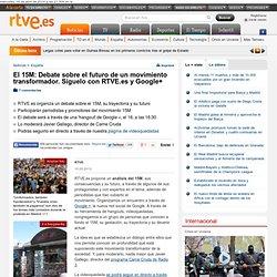 El 15M: Debate sobre el futuro de un movimiento transformador. Síguelo con RTVE.es y Google+