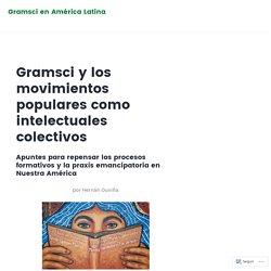 Gramsci y los movimientos populares como intelectuales colectivos – Gramsci en América Latina