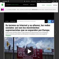 Su terreno es Internet y su altavoz, las redes sociales: así son los movimientos supremacistas que se expanden por Europa