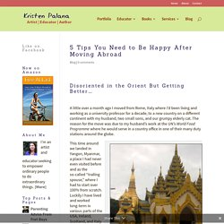 5 Tips You Need to Be Happy After Moving Abroad - Kristen Palana