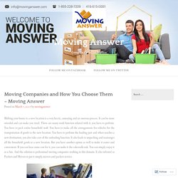 Moving Companies and How You Choose Them – Moving Answer