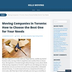 Moving Companies in Toronto: How to Choose the Best One for Your Needs