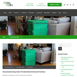 Heavy Duty Moving Crates- The Ideal Choice for Hassle-Free Move