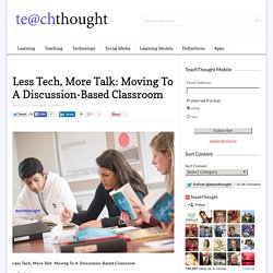 Less Tech, More Talk: Moving To A Discussion-Based Classroom