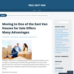 Moving to One of the East Van Houses for Sale Offers Many Advantages