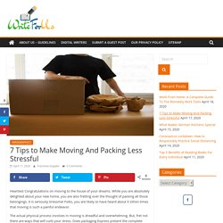 7 Tips to Make Moving And Packing Less Stressful - Write For Us
