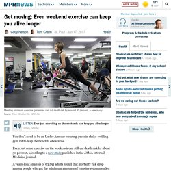 Get moving: Even weekend exercise can keep you alive longer
