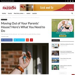 Moving Out of Your Parents' House? Here's What You Need to Do - Pursuit of Passion