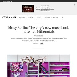 Moxy Berlin: The city's new must-book hotel for Millennials