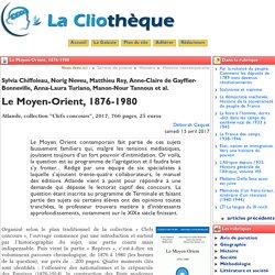 Le Moyen-Orient, 1876-1980 - La Cliothèque