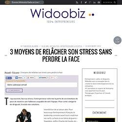 3 moyens de relâcher son stress sans perdre la face
