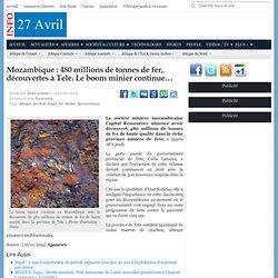Mozambique : 480 millions de tonnes de fer, découvertes à Tele. Le boom minier continue...
