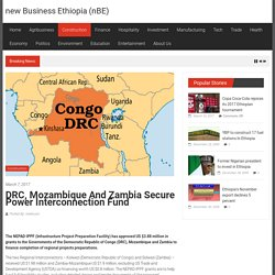 DRC, Mozambique and Zambia secure power interconnection fund – new Business Ethiopia (nBE)