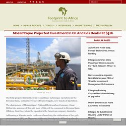 Mozambique Projected Investment In Oil And Gas Deals Hit $31b - Footprint to Africa