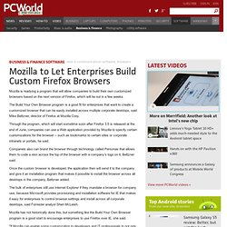 Mozilla to Let Enterprises Build Custom Firefox Browsers - Busin