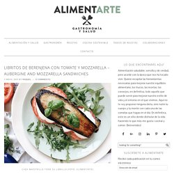 Libritos de berenjena con tomate y mozzarella - Aubergine and mozzarella sandwiches - Alimentarte
