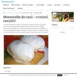 Mozzarella de casă - o rețetă reușită! - Bucatarul.tv