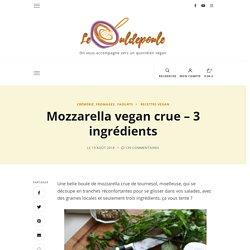 Mozzarella vegan crue – 3 ingrédients