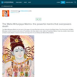 The Maha Mritunjaya Mantra- the powerful mantra that overpowers death: vrindavanstore