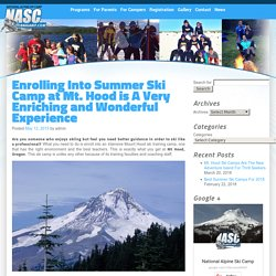 Enroll In A NASC & Experience Summer Ski Camps At Mt Hood