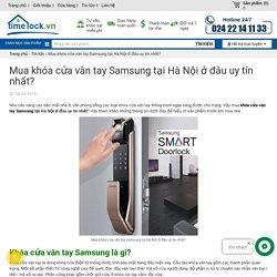 Mua khóa cửa vân tay Samsung tại Hà Nội ở đâu uy tín nhất?