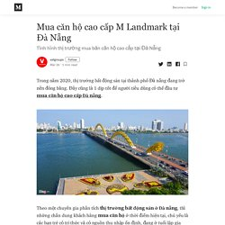 Mua căn hộ cao cấp M Landmark tại Đà Nẵng - velgroups - Medium