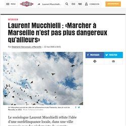 Laurent Mucchielli : «Marcher à Marseille n'est pas plus dangereux qu'ailleurs»