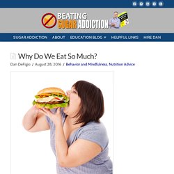 Why Do We Eat So Much? - Beating Sugar Addiction