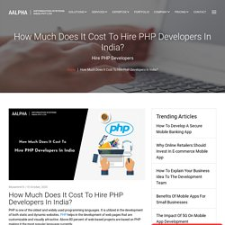 How Much Does It Cost To Hire PHP Developers In India?