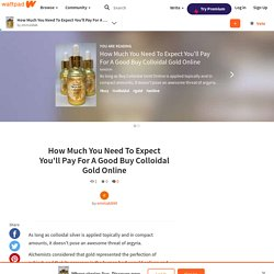 How Much You Need To Expect You'll Pay For A Good Buy Colloidal Gold Online