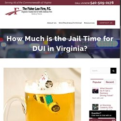 How Much is the Jail Time for DUI in Virginia? - Blacksburg, VA