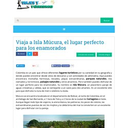 Viaja a Isla Múcura, el lugar perfecto para los enamorados