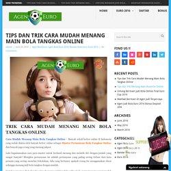 Tips dan Trik Cara Mudah Menang Main Bola Tangkas Online