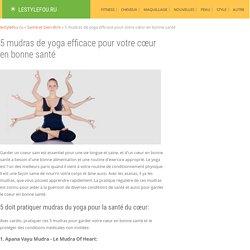 5 mudras de yoga efficace pour votre cœur en bonne santé