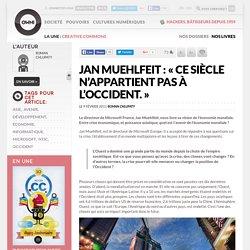 Jan Muehlfeit : « Ce siècle n'appartient pas à l'Occident. » » Article » OWNI, Digital Journalism