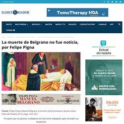 La muerte de Belgrano no fue noticia, por Felipe Pigna