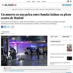 Un muerto en una pelea entre bandas latinas en pleno centro de Madrid
