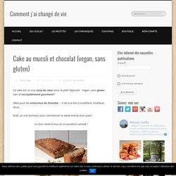 Cake au muesli et chocolat (vegan, sans gluten) - Comment j'ai changé de vie