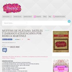 MUFFINS DE PLÁTANO, DÁTILES Y DAMASCO (CHAVACANO) por Rebeca Martinez