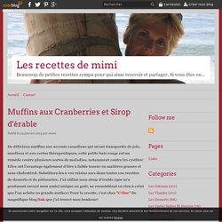 Muffins aux Cranberries et Sirop d'érable - Les recettes de mimi