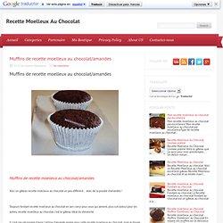 Muffins de recette moelleux au chocolat/amandes ~ Recette Moelleux Au Chocolat