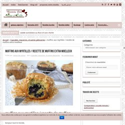 muffins aux myrtilles / recette de muffins extra moelleux