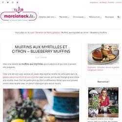 Muffins aux myrtilles et citron, bien gonflés et moelleux