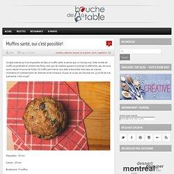 Muffins santé, oui c'est possible! - De bouche à table