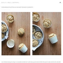 soda bread muffins w/ whiskey soaked currants — dolly