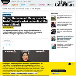 Ibtihaj Muhammad: 'Being made to feel different is what makes it all the more difficult'