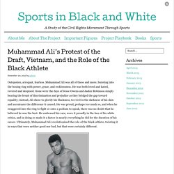 Muhammad Ali's Protest of the Draft, Vietnam, and the Role of the Black Athlete